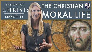 The Way of Christ: the Christian Moral Life