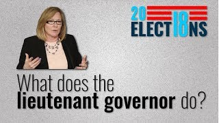 Elections Explained: What does the lieutenant governor do?
