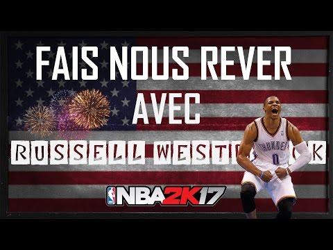 NBA 2k17 - FAIS NOUS RÊVER AVEC : RUSSELL WESTBROOK!