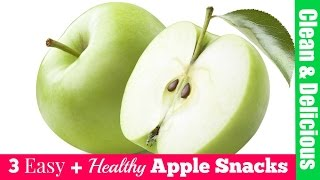 Clean Eating Apple Snacks 3-Ways! | Clean & Delicious