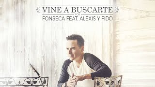 Fonseca - Vine a  buscarte feat Alexis y Fido
