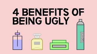 4 Benefits Of Being Ugly