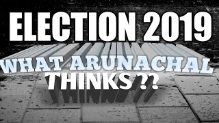 what ARUNACHAL thinks about 2019 election