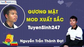 Nguyễn Trần Thành Đạt - Gương mặt Mod xuất sắc Tuyensinh247