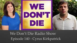 Episode 140 Afterlife Author Cyrus Kirkpatrick talks Out of Body Experiences on We Don't Die Radio