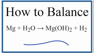 How To Balance Mg + H2O = Mg(OH)2 + H2 (Magnesium Metal Plus Water)