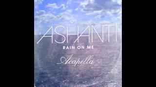 Ashanti - Rain On Me (Acapella)