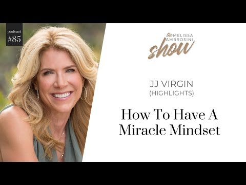 85: How To Have A Miracle Mindset With JJ Virgin (HIGHLIGHTS)