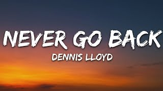 Dennis Lloyd   Never Go Back (Lyrics)