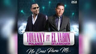 No eras para mi (Audio) - Yovanny Polanco  (Video)