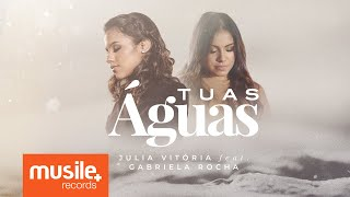 Tuas Águas (part. Julia Vitoria) – Gabriela Rocha