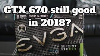 Nvidia GTX 670 still got game in 2018?