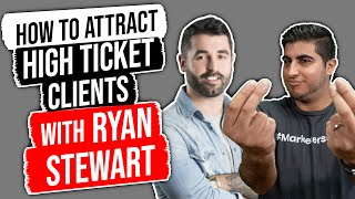 How to Attract High Ticket Clients – w/ Ryan Stewart