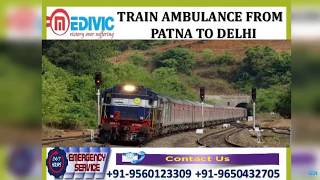 Select Superb ICU Care by Medivic Train Ambulance from Patna to Delhi
