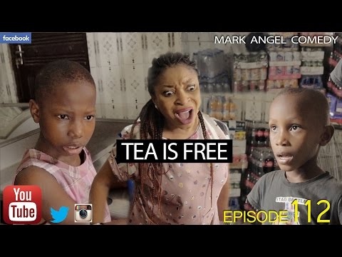 Download TEA IS FREE (Mark Angel Comedy) (Episode 112) HD Mp4 3GP Video and MP3