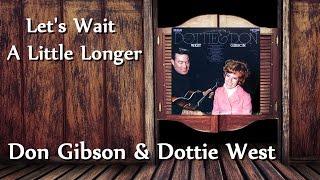 Don Gibson & Dottie West - Let's Wait A Little Longer