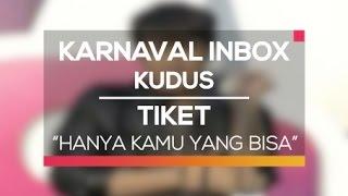 Tiket   Hanya Kamu Yang Bisa (Karnaval Inbox Kudus)