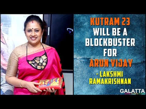 Kutram-23-will-be-a-blockbuster-for-arun-vijay--Lakshmi-Ramakrishnan