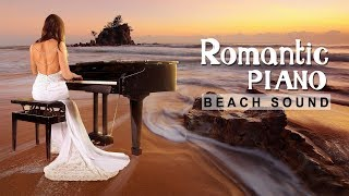 Top 30 ROMANTIC PIANO - Relaxing Soft PIANO MUSIC and Beach Sound