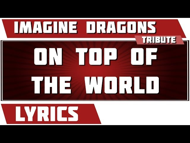 On Top Of The World Imagine Dragons Tribute Lyrics ...