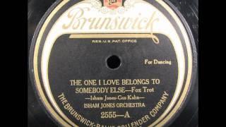 THE ONE I LOVE BELONGS TO SOMEBODY ELSE by Isham Jones 1923
