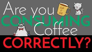 COFFEE - How to Caffeinate  Properly