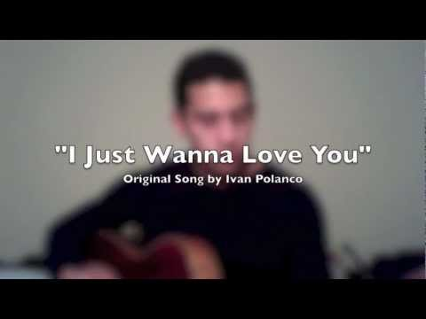 I Just Wanna Love You (Original by Ivan Polanco)