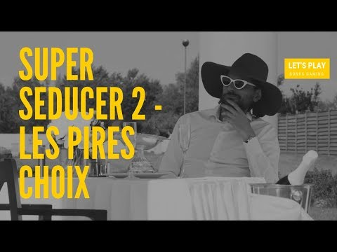 SUPER SEDUCER 2 FR - LES PIRES CHOIX [Let's play] - JEAN-CONAN