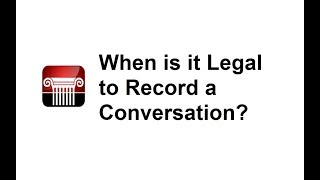 Lessons in Law - When is it Legal to Record a Conversation?