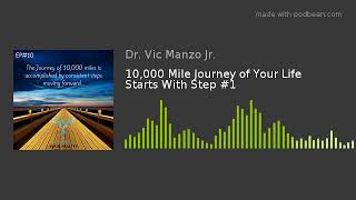 EP#10 - 10,000 Mile Journey of Your Life Starts With Step #1