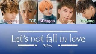 Big Bang - Let's not fall in Love (우리 사랑하지 말아요) | Sub (Han - Rom - English) Color Coded Lyrics