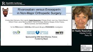 Rivaroxaban Versus Enoxaparin In Non-Major Orthopedic Surgery — Dr Nadia Rosencher & Prof Samama