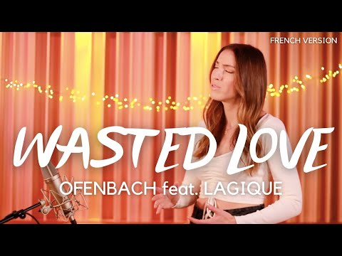 WASTED LOVE ( FRENCH VERSION ) OFENBACH feat. LAGIQUE ( SARA'H COVER )