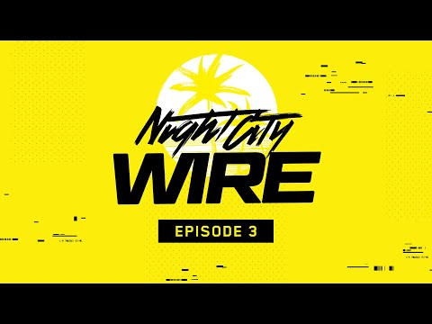 Cyberpunk 2077 - Third Episode of Night City Wire Released
