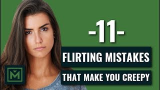 How to Flirt Without Being Creepy - 11 Flirting MISTAKES + FAILS (that Creep Girls Out)
