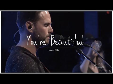 You're Beautiful - Jeremy Riddle(Bethel Church)