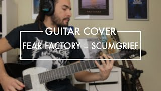 Fear Factory - Scumgrief (Guitar Cover)