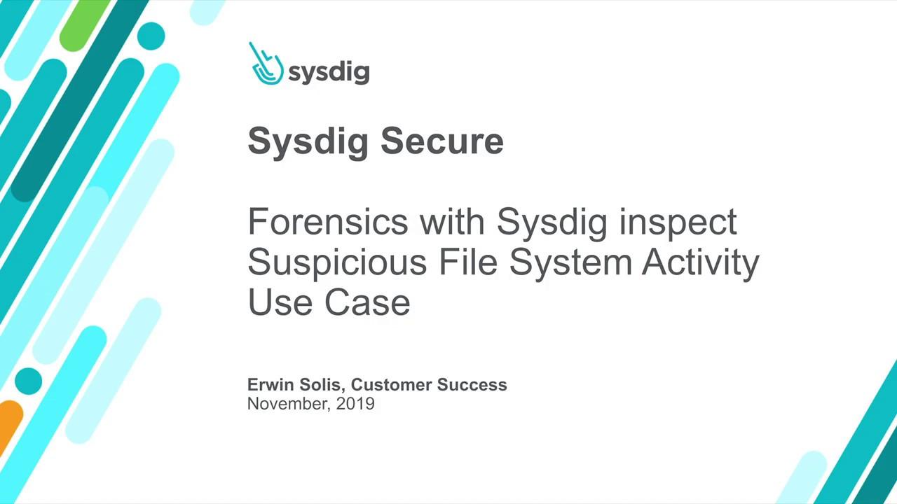Sysdig Secure :Sysdig Inspectで疑わしいファイルシステムアクティビティをフォレンジックするユースケース
