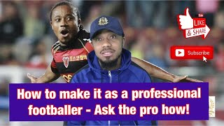 Ask The PRO: – How To Become A Professional Footballer | STICK AROUND FOR TIPS ON HOW TO BE A PRO