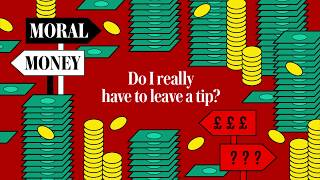 video: Moral Money episode 4: Harry de Quetteville on tipping in restaurants and ruined £80 children's shoes