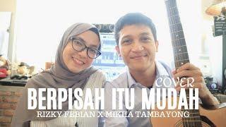 BERPISAH ITU MUDAH   RIZKY FEBIAN FT. MIKHA TAMBAYONG ( ALDHI COVER FT. FEBY PUTRI ) | FULL VERSION