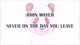 John Mayer - Never On The Day You Leave (Lyrics)
