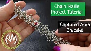Chain Maille Project Tutorial - Captured Aura Bracelet