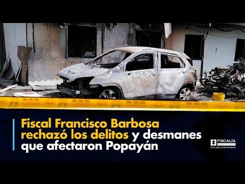 Fiscal Francisco Barbosa rechazó los delitos y desmanes que afectaron Popayán