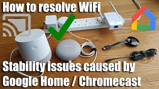 How to resolve WiFi stability issues caused by Google Home / Chromecast