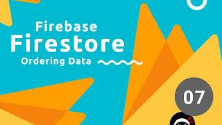 Firebase Firestore Tutorial #7   Ordering Data
