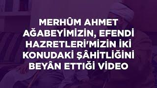 Merhûm Ahmet Ağabeyimizin, Efendi Hazretleri'mizin İki Konudaki Şâhitliğini Beyân Ettiği Video