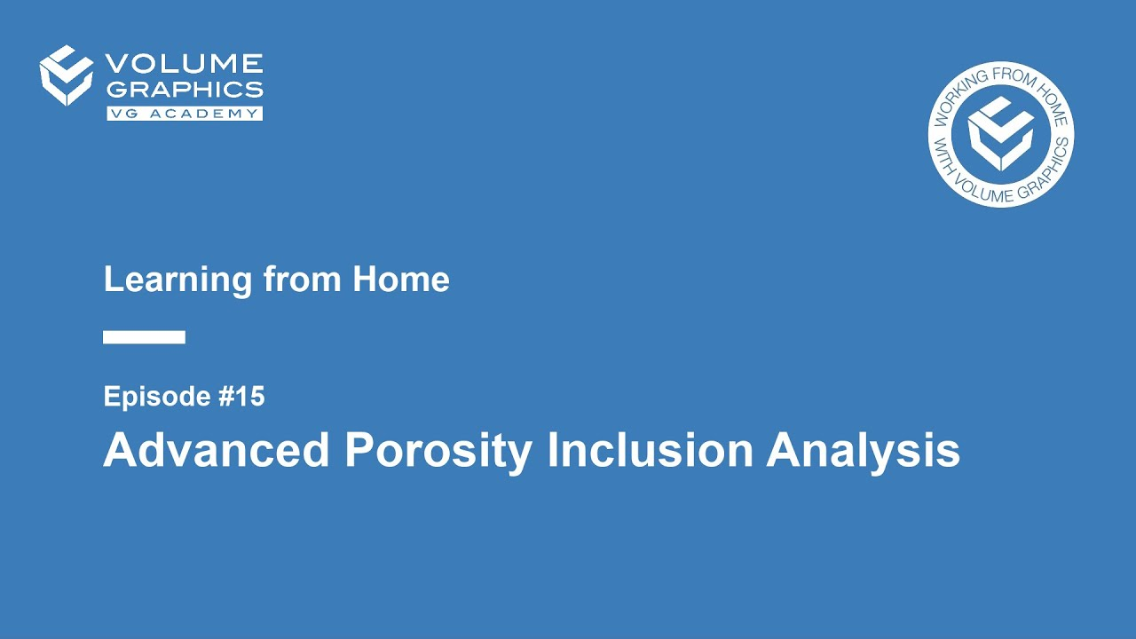 Learning from Home - Episode15: Advanced Porosity Inclusion Analysis