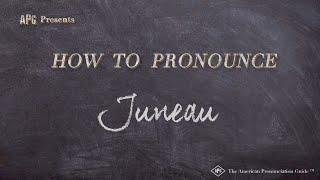 How to Pronounce Juneau     Juneau Pronunciation