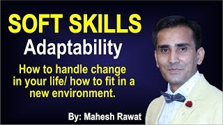 Soft Skills – Adaptability  How to handle change in your life how to fit in a new environment